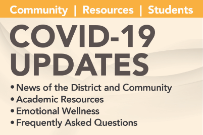 Covid Updates: News of the District and Community, Academic Resources, Emotional Wellness, Frequently Asked Questions
