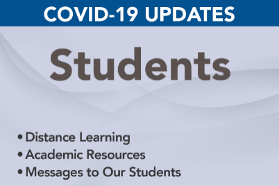 covid-19 updates and our students: distance learning, academic resources, messages to our students