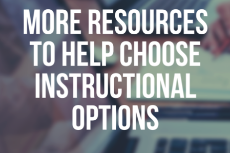 More Resources to Help Choose Instructional Options